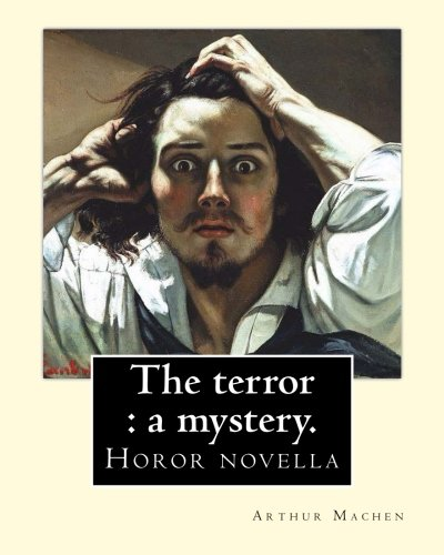The terror : a mystery. By: Arthur Machen: Arthur Machen (3 March 1863 – 15 December 1947) was a Welsh author and mystic of the 1890s and early 20th century. pdf epub