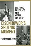 Eisenhower's Sputnik Moment, Yanek Mieczkowski, 0801451507