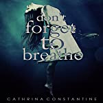 Don't Forget to Breathe | Cathrina Constantine