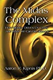img - for The Midas Complex: How Money Drives Us Crazy and What We Can Do About It by Kipnis Ph.D., Aaron R. (October 25, 2013) Paperback book / textbook / text book