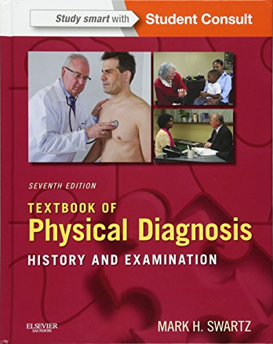 Textbook of Physical Diagnosis: History and Examination With STUDENT CONSULT Online Access, 7e (Textbook of Physical Diagnosis (Swartz)) by Mark H Swartz