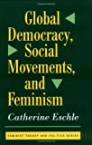 Global Democracy, Social Movements, and Feminism, Catherine Eschle, 0813391490