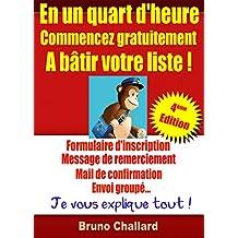 En un quart d'heure, commencez gratuitement à bâtir votre liste ! 4ème édition (février 2018) (French Edition)