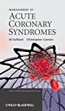 Management of Acute Coronary Syndromes, Eli Gelfand and Christopher Cannon, 0470725575