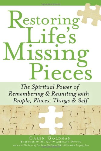 Download Restoring Life's Missing Pieces: The Spiritual Power of Remembering and Reuniting with People, Places,Things and Self ebook