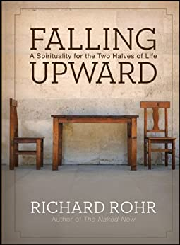 Falling Upward: A Spirituality for the Two Halves of Life by [Rohr, Richard]