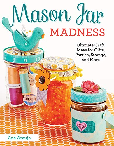 Mason Jar Madness: Ultimate Craft Ideas for Gifts, Parties, Storage, and More (Design Originals) (Decorating With Mason Jars)