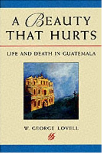 A Beauty that Hurts : Life and Death in Guatemala
