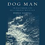 Dog Man: An Uncommon Life on a Faraway Mountain | Martha Sherrill