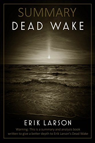 Summary: Dead Wake: The Last Crossing of the Lusitania by Erik Larson