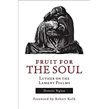 Fruit for the Soul: Luther on the Lament Psalms by Dennis Ngien (2015-12-01)