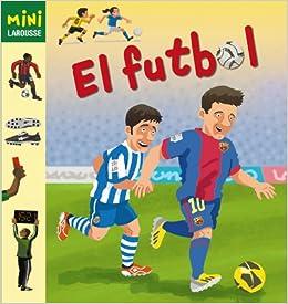 El Futbol Larousse - Infantil / Juvenil - Catalán - A Partir De 5/6 Años - Col.Lecció Mini Larousse: Amazon.es: Larousse Editorial, Vincent Desplanche: ...