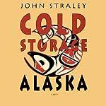 Cold Storage, Alaska | John Straley