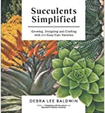 img - for BY Baldwin, Debra Lee ( Author ) [{ Succulents Simplified: Growing, Designing, and Crafting with 100 Easy-Care Varieties By Baldwin, Debra Lee ( Author ) May - 21- 2013 ( Paperback ) } ] book / textbook / text book