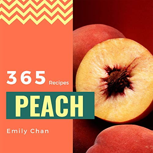 Peach Recipes 365: Enjoy 365 Days With Amazing Peach Recipes In Your Own Peach Cookbook! (Peach Recipe Book, Peach Pie Recipe, Pancake Pie Book, Peach Cobbler Recipe, Simply Salsa Book) [Book 1] by Emily Chan