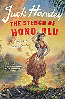 The Stench of Honolulu: A Tropical Adventure by [Handey, Jack]