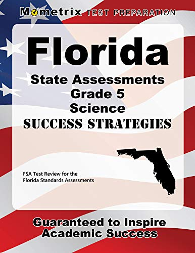 Florida State Assessments Grade 5 Science Success Strategies Study Guide: FSA Test Review for the Florida Standards Assessments (Preparing Students For Standardized Tests Strategies For Success)