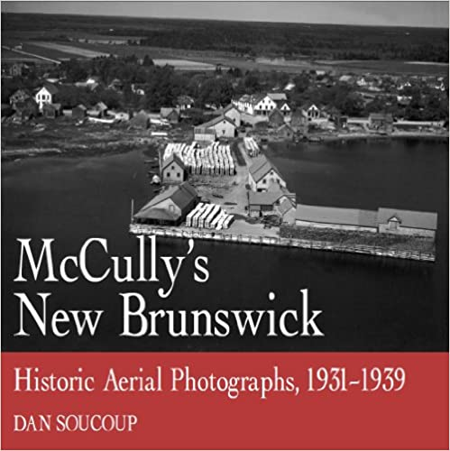 Photographs From the Air 1931-1939 McCullys New Brunswick