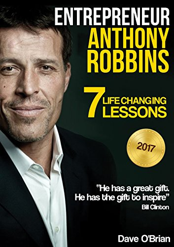 Entrepreneur: Anthony Robbins: 7 Life Changing Lessons (Free