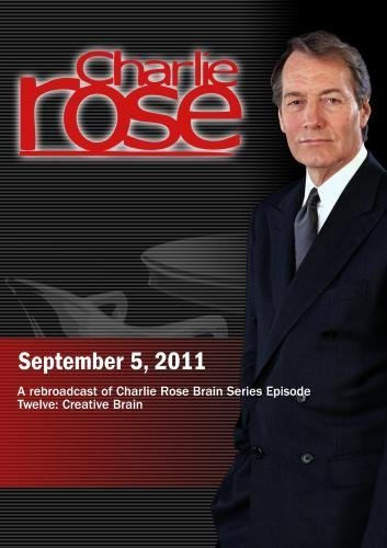 Charlie Rose - A rebroadcast of Charlie Rose Brain Series Episode Twelve: Creative Brain (September 5, 2011) by