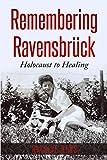 Remembering Ravensbrück: From Holocaust to Healing (Holocaust Survivor Memoirs World War II)