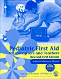 Pediatric First Aid for Caregivers and Teachers Resource Manual, Revised First Edition, AAP Staff, 0763754269