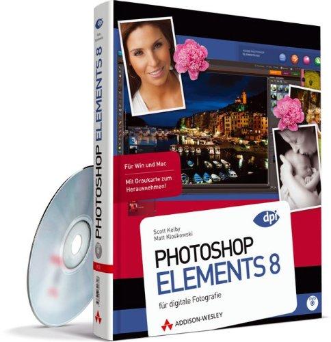 Photoshop Elements 8 - für digitale Fotografie (DPI Adobe) Gebundenes Buch – 1. Februar 2010 Scott Kelby Matt Kloskowski Addison-Wesley Verlag 3827329353