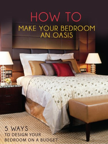 How to Make Your Bedroom an Oasis - 5 Ways to Design Your Bedroom On A Budget