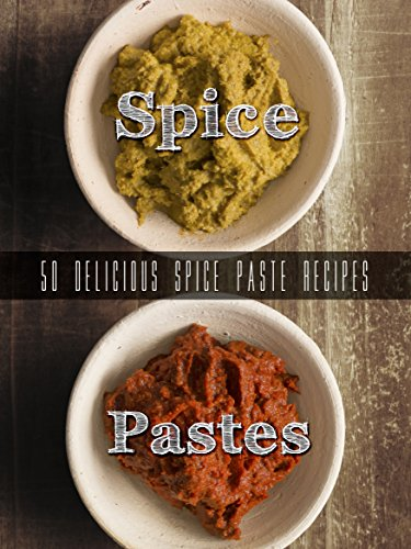 Homemade Spice Pastes: Top 50 Most Delicious Spice Paste Recipes [Curry Pastes, Harissa and such] (Recipe Top 50's Book 105) by Julie Hatfield