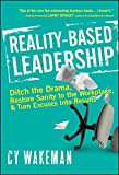 img - for Reality-Based Leadership: Ditch the Drama, Restore Sanity to the Workplace, and Turn Excuses into Results book / textbook / text book