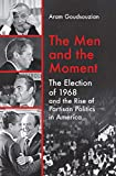"Aram Gousouzian, ""The Men and the Moment: The Election of 1968 and the Rise of Partisan Politics in America"" (UNC Press, 2019)"