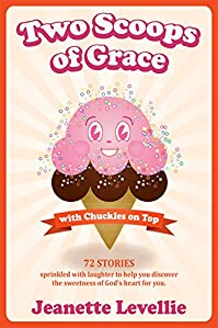 Two Scoops Of Grace With Chuckles On Top: Sweet, Funny Devotionals And Spiritual Truths by Jeanette Levellie ebook deal