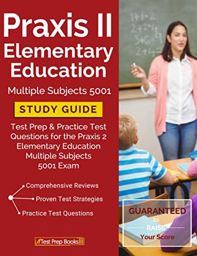 Praxis II Elementary Education Multiple Subjects 5001 Study Guide: Test Prep & Practice Test Questions for the Praxis 2 Elementary Education Multiple Subjects 5001 Exam (Praxis 2 Elementary Education Multiple Subjects 5001)