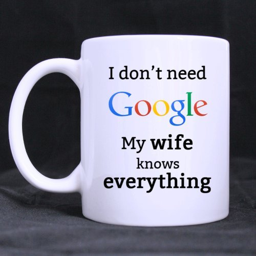 Funny I don't need Google My Wife knows everything Ceramic Coffee White Mug (11 Ounce) Tea Cup - Personalized Gift For Birthday,Christmas And New Year