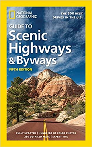 National Geographic Guide to Scenic Highways and Byways, 5th Edition: The 300 Best Drives in the U.S.
