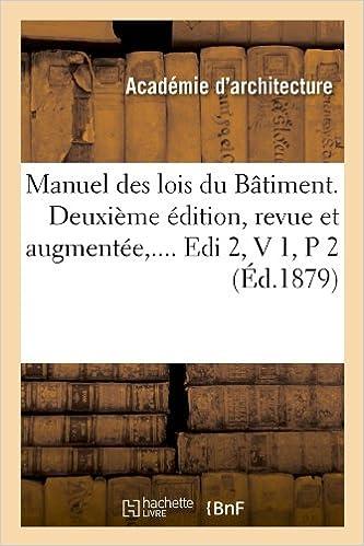 En ligne téléchargement gratuit Manuel des lois du Bâtiment. Deuxième édition, revue et augmentée. Volume 1 / Partie 2 (Éd.1879) pdf