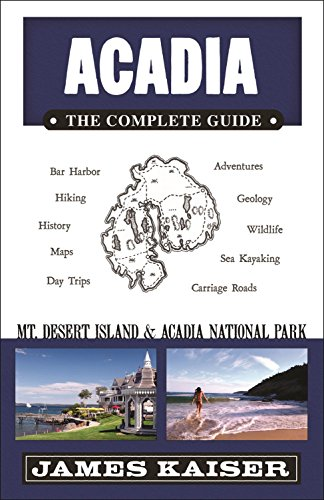 Acadia: The Complete Guide: Mount Desert Island & Acadia National Park