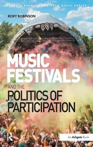 Music Festivals and the Politics of Participation (Ashgate Popular and Folk Music Series) by Roxy Robinson (2016-02-04)