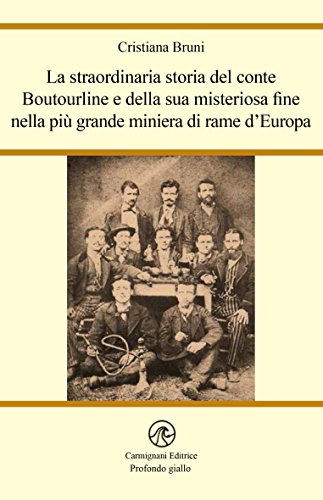 La straordinaria storia del conte Boutourline e della sua misteriosa fine nella più grande miniera di rame d'Europa (Profondo giallo) (Italian Edition)