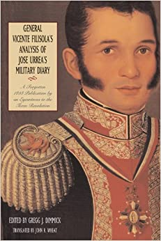 General Vicente Filisola's Analysis of Jose Urrea's Military Diary: A Forgotten 1838 Publication by an Eyewitness to the Texas Revolution