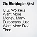 U.S. Workers Want More Money. Many Europeans Just Want More Free Time. | Rick Noack