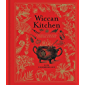 Wiccan Kitchen: A Guide to Magical Cooking & Recipes (The Modern-Day Witch Book 7)