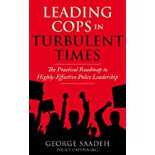 Leading Cops in Turbulent Times: The Practical Roadmap to Highly-Effective Police Leadership