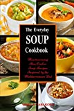 slow brain - The Everyday Soup Cookbook: Heartwarming Slow Cooker Soup Recipes Inspired by the Mediterranean Diet: Healthy Recipes for Weight Loss (Souping and Soup Diet for Weight Loss)