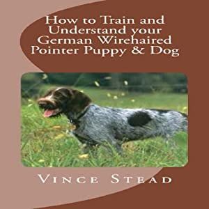 How to Train and Understand your German Wirehaired Pointer Puppy & Dog Audiobook