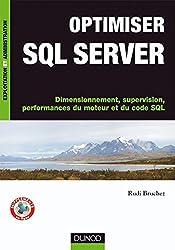 Optimiser SQL Server - Dimensionnement, supervision, performances du moteur et du code SQL : Dimensionnement, supervision, performances du moteur et du code SQL (Exploitation et administration)