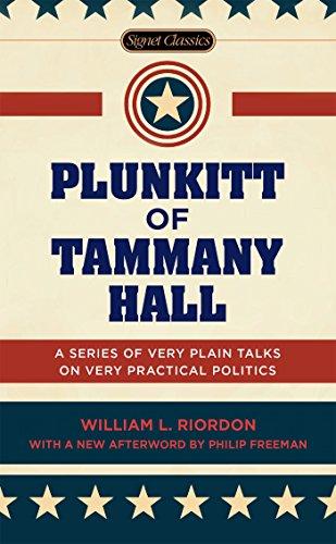 Plunkitt of Tammany Hall: A Series of Very Plain Talks on Very Practical Politics (Signet Classics)