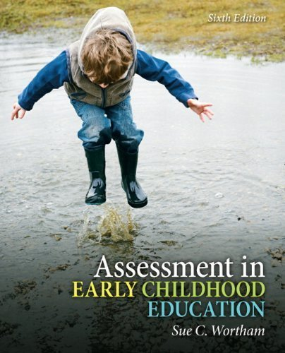 Assessment in Early Childhood Education (6th Edition) 6th (sixth) Edition by Wortham, Sue C. published by Pearson (2011)