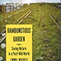 Rambunctious Garden: Saving Nature in a Post-Wild World Audiobook by Emma Marris Narrated by Renee Chambliss