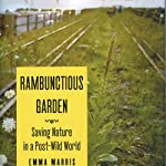 Rambunctious Garden: Saving Nature in a Post-Wild World | Emma Marris
